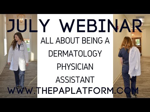 July 2017 Webinar - All About Being a Dermatology Physician Assistant