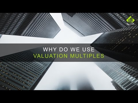 Valuation Multiples: Why Do We Use Them & How