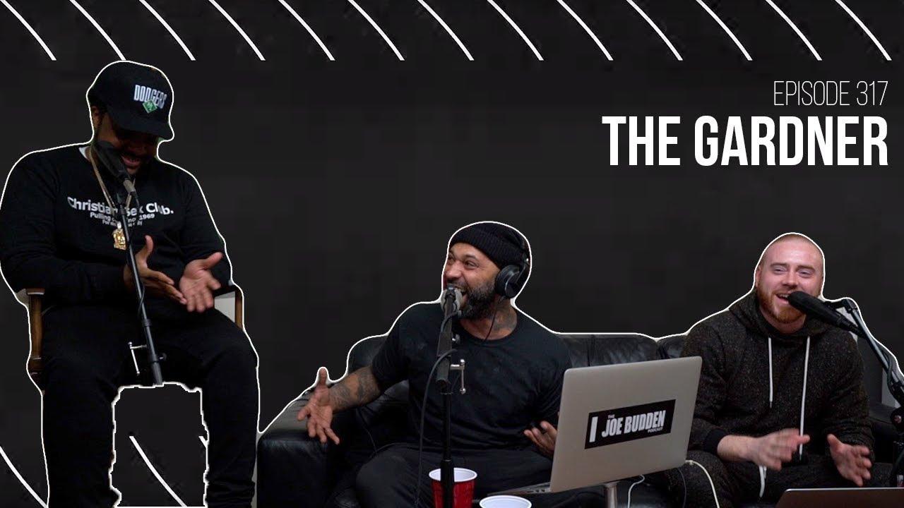 The Joe Budden Podcast Episode 317 | The Gardner