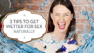 3 tips to get wetter for sex