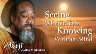 Guided Meditation — Seeing Without Eyes, Knowing Without Mind