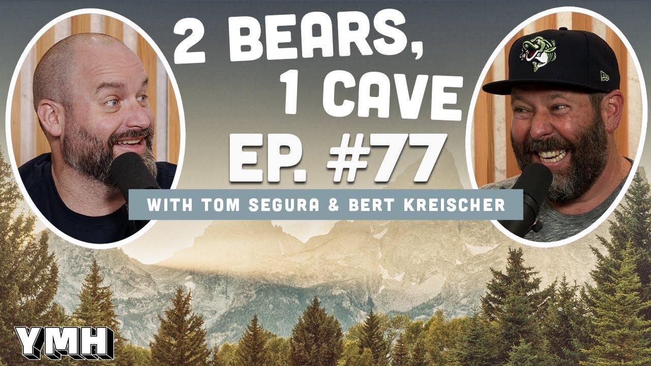 Ep. 77 | 2 Bears, 1 Cave w/ Tom Segura & Bert Kreischer