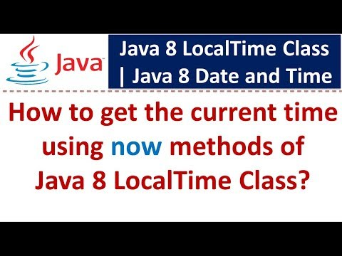 How to get the current time using now methods of Java 8 LocalTime Class | Java 8 Date and Time