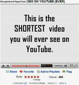 Re: THE SHORTEST VIDEO ON YOUTUBE (EVER)