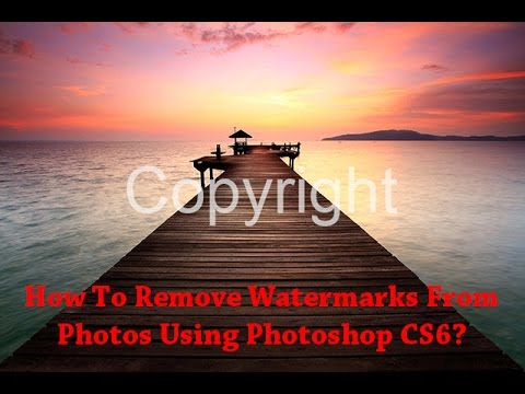 How To Remove Watermarks From Photos Using Photoshop CS6?