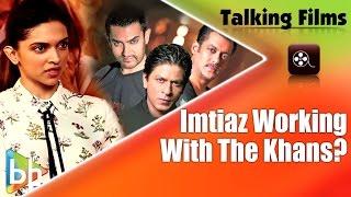 I Heard That Imtiaz Ali Is Working With Salman, SRK or Aamir Says Deepika Padukone | Tamasha