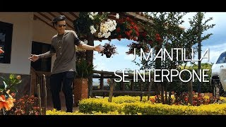 Se Interpone - J Mantilla | Video Oficial