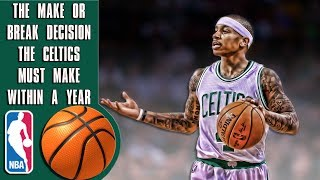 The make or break decision the Celtics must make within a year!
