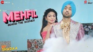 Mehfil - Behind The Scenes | SHADAA | Diljit Dosanjh | Sonam Bajwa