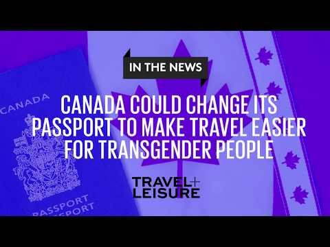 Canada Could Change It's Passport to Make Travel Easier for Transgender People| Travel + Leisure