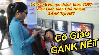TROLL Méc Cô Giáo Chủ Nhiệm GANK NÉT Trẻ Trâu Trốn Học Đi Chơi NÉT | TQ97