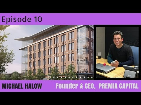 Premia Capital, CEO Mike Halow - Starting a Commercial Real Estate Investment & Development Firm