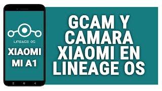 INSTALAR GCAM Y CAMARA XIAOMI EN LINEAGE OS 15 1 (8 1