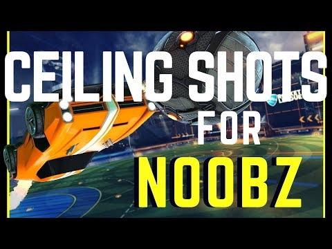 ROCKET LEAGUE | How To Hit Ceiling Shots for NOOBZ