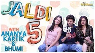 Jaldi 5 with Pati, Patni aur Woh aka Kartik Aaryan, Bhumi Pednekar and Ananya Panday