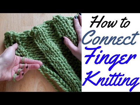HOW TO CONNECT FINGER KNITTING - FULL TUTORIAL