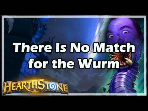 [Hearthstone] There Is No Match for the Wurm