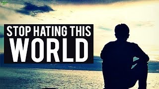 STOP HATING THIS WORLD