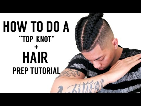 💈HOW TO PREP YOUR HAIR: BRAIDED SAMURAI, TOP-KNOT, MANBUN TUTORIAL
