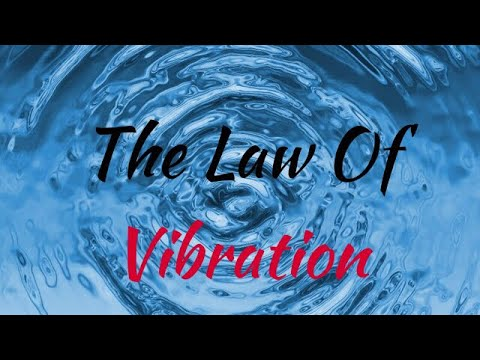 Universal Laws. The Law Of Vibration. Nothing Stands Still in the Universe!!