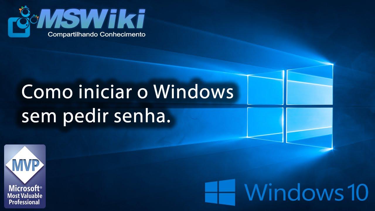 Windows 10 - Como iniciar o Windows 10 sem pedir senha