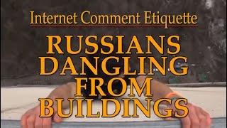 Internet Comment Etiquette: Russians Dangling From Buildings