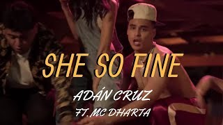 Adán Cruz - She So Fine ft. Mc Dharta Prod. Synesthetic Nation (Video Oficial)