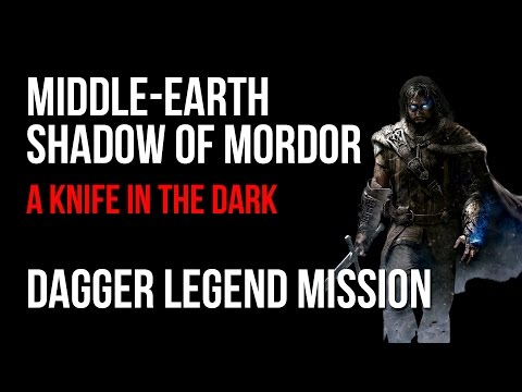 Middle Earth Shadow of Mordor A Knife in the Dark Dagger Legend Mission Walkthrough