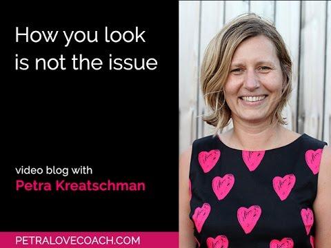 How you look is not the issue - Petra Kreatschman, Petralovecoach.com