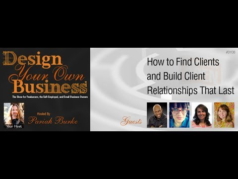 Design Your Own Business: Episode 2: How to Find Clients and Build Relationships that Last