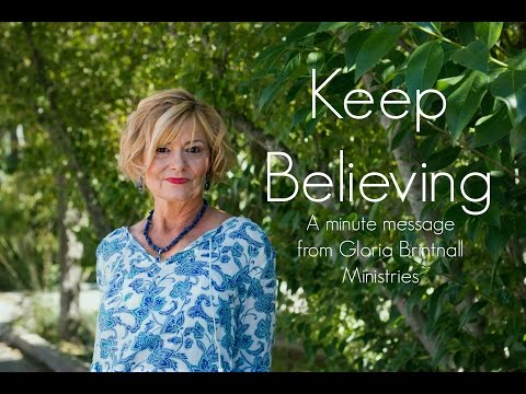 Keep Believing   A Minute Message from Gloria Brintnall Ministries