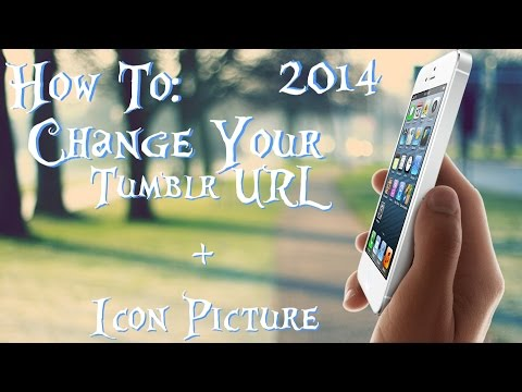 How To: Change your Tumblr URL and Icon Picture from a Mobile Device and Computer