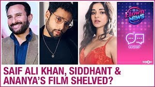 Saif Ali Khan, Ananya Panday and Siddhant Chaturvedi's movie gets shelved? | Bollywood Gossip