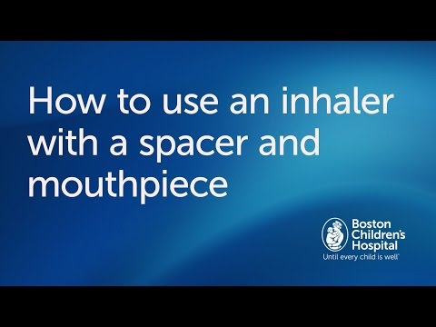 How to use an inhaler with spacer and mouthpiece | Boston Children's Hospital