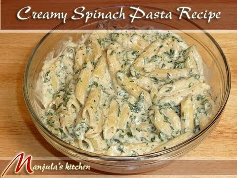 Creamy Spinach Pasta Recipe by Manjula
