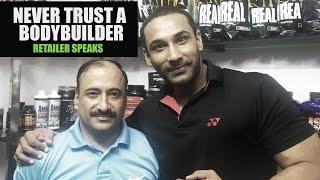 Never trust a bodybuilder-  Retailer speaks