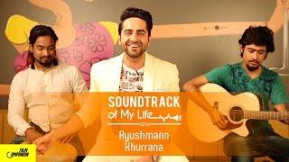 Ayushmann Khurrana | Soundtrack Of My Life