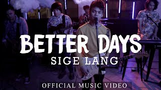 Better Days - Sige Lang (Official Music Video)