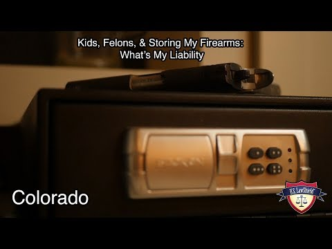 Kids, Felons, & Storing My Firearms: What's My Liability? - Colorado