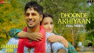 Dhoonde Akhiyaan - Full Video | Jabariya Jodi | Sidharth Malhotra, Parineeti C | Yaseer & Altamash