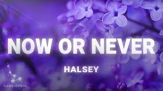Halsey Now Or Never Lyrics