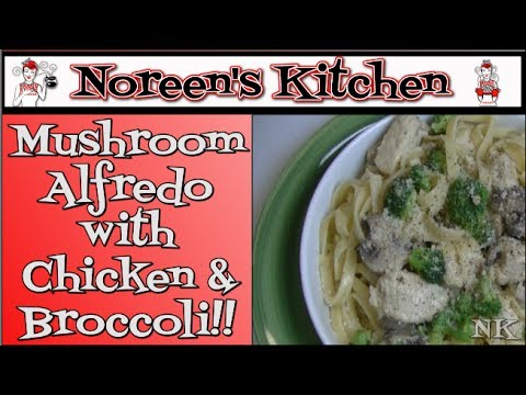 Mushroom Alfredo with Chicken and Broccoli Recipe Noreen's Kitchen