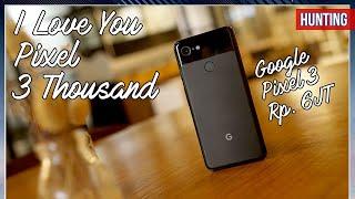 Hunting: Google Pixel 3 Rp. 6JT Layak Beli Di 2019?