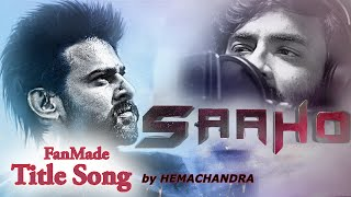 SAAHO Fan Made Title Song by Hemachandra   Ramki   Prabhas    Saaho Songs