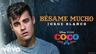 """Jorge Blanco - Bésame mucho (Inspirado en """"COCO""""/Audio Only)"""