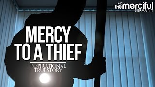 Mercy to a Thief - Inspirational True Story