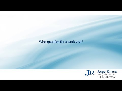 Who qualifies for a work visa?