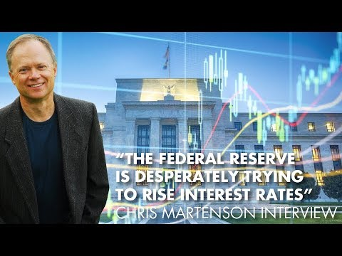 """The Federal Reserve Is Desperately Trying To Rise Interest Rates"" - Chris Martenson Interview"