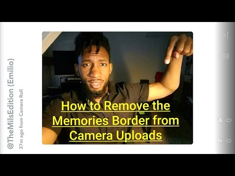 SNAPCHAT HACKS: HOW TO REMOVE THE MEMORIES BORDER FROM CAMERA UPLOADS: SNAPCHAT 101