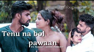Tenu Na Bol Pawaan | ft. Vaibhav Annie Shrusti | Heart Touching Story | Yasser Desai | Amjad Nadeem
